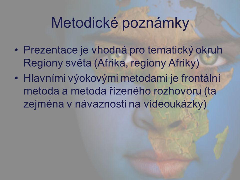 Metodické poznámky Prezentace je vhodná pro tematický okruh Regiony světa (Afrika, regiony Afriky) Hlavními výokovými metodami je frontální metoda a m