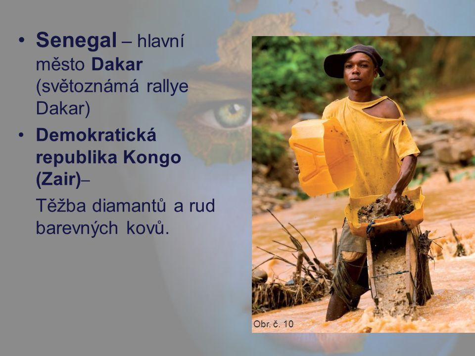 Senegal – hlavní město Dakar (světoznámá rallye Dakar) Demokratická republika Kongo (Zair) – Těžba diamantů a rud barevných kovů. Obr. č. 10