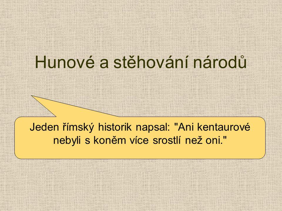Hunové a stěhování národů Jeden římský historik napsal: