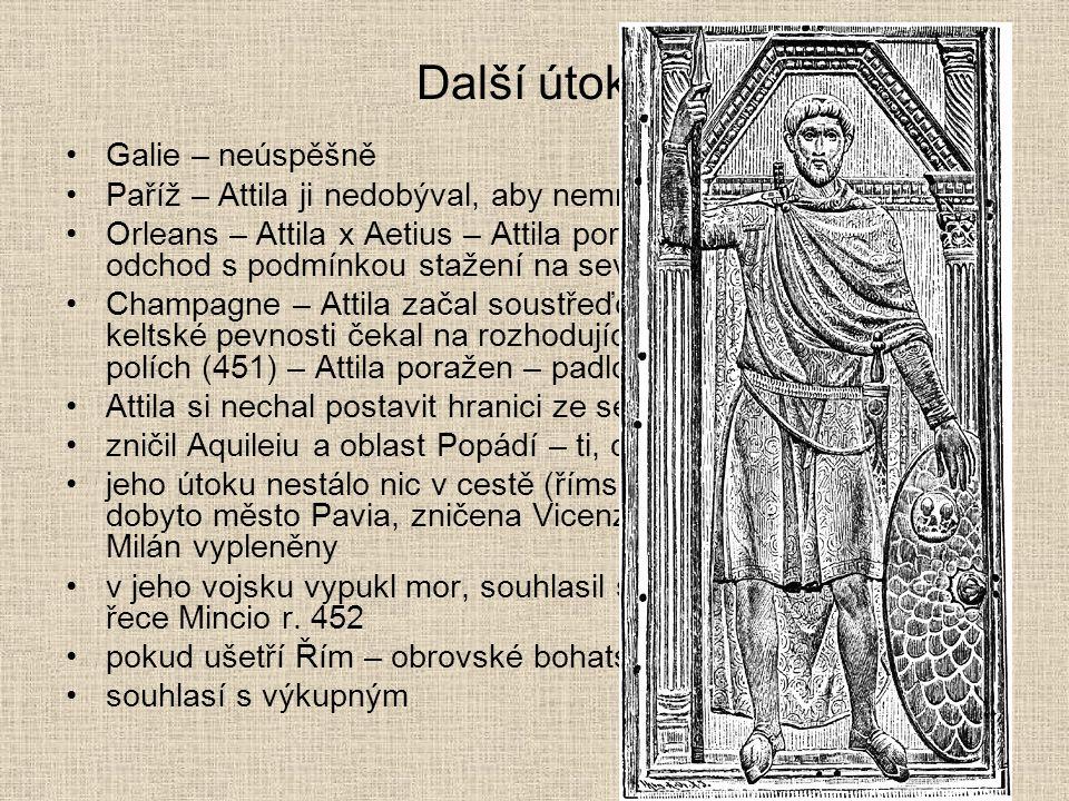 Další útoky Galie – neúspěšně Paříž – Attila ji nedobýval, aby nemrhal silami Orleans – Attila x Aetius – Attila poražen – povolen svobodný odchod s p