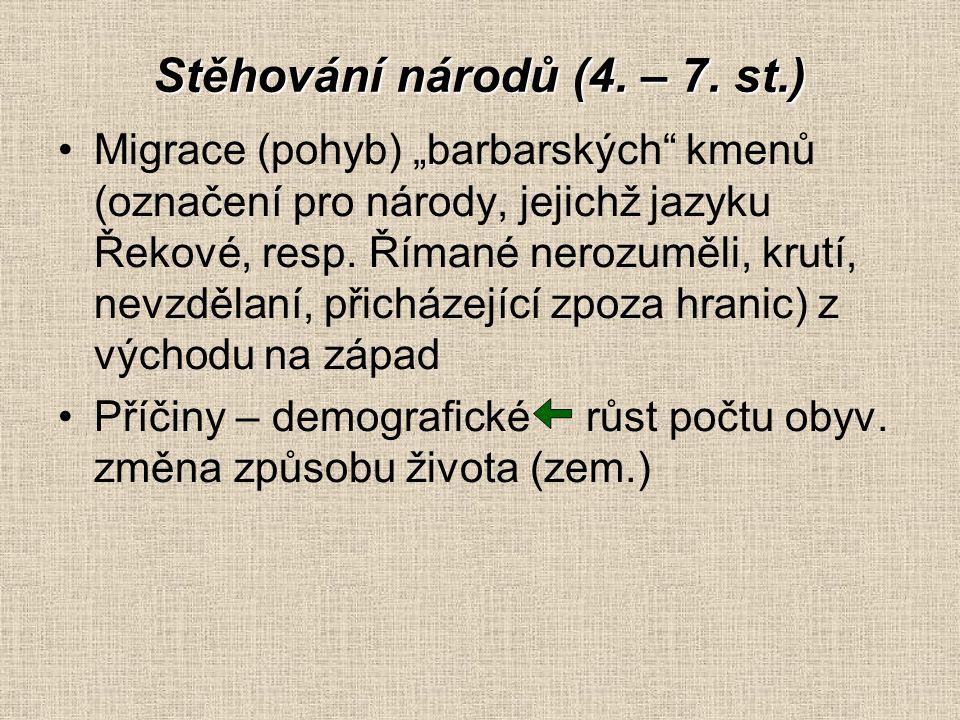 """Stěhování národů (4. – 7. st.) Migrace (pohyb) """"barbarských"""" kmenů (označení pro národy, jejichž jazyku Řekové, resp. Římané nerozuměli, krutí, nevzdě"""