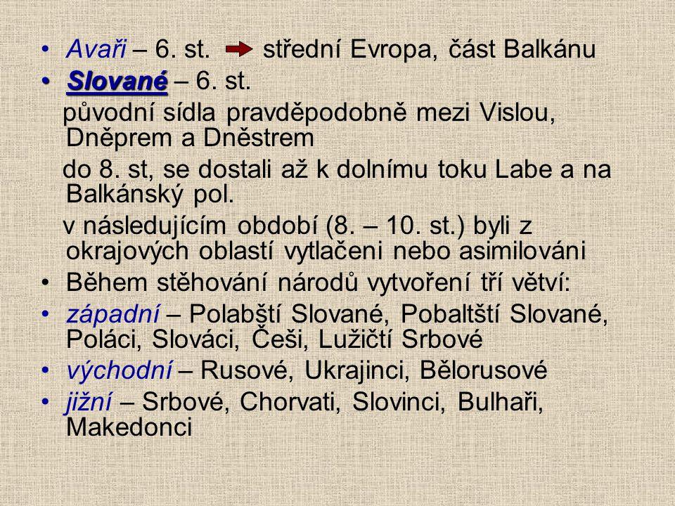 Avaři – 6. st. střední Evropa, část Balkánu Slované – 6. st. původní sídla pravděpodobně mezi Vislou, Dněprem a Dněstrem do 8. st, se dostali až k dol