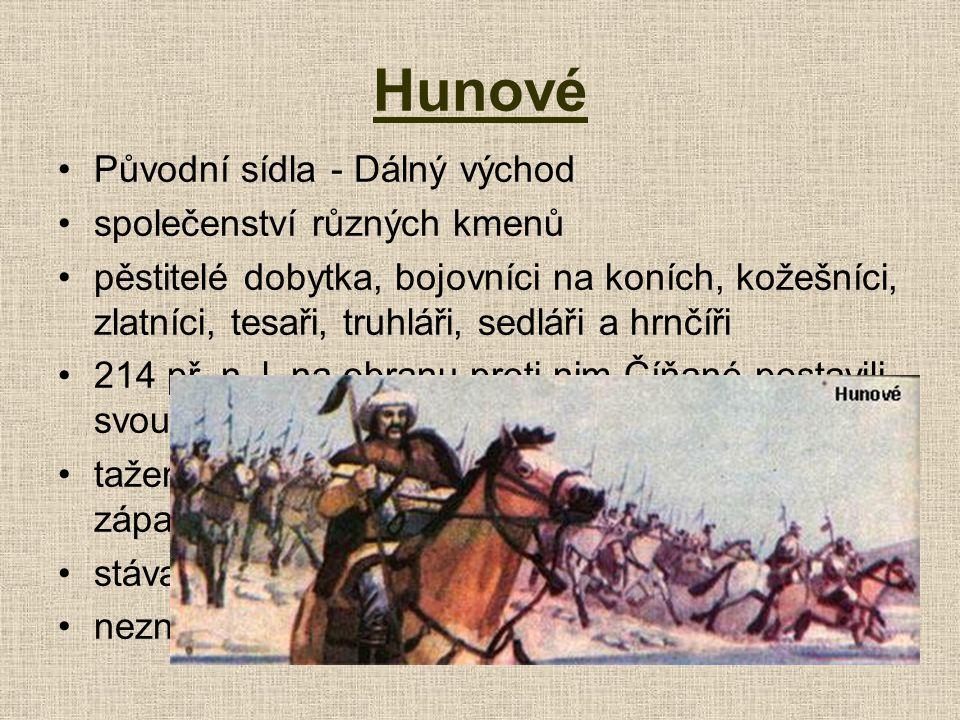 Hunové Původní sídla - Dálný východ společenství různých kmenů pěstitelé dobytka, bojovníci na koních, kožešníci, zlatníci, tesaři, truhláři, sedláři