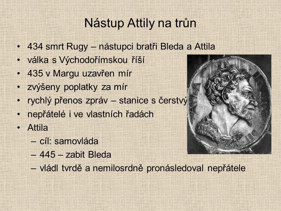 Nástup Attily na trůn 434 smrt Rugy – nástupci bratři Bleda a Attila válka s Východořímskou říší 435 v Margu uzavřen mír zvýšeny poplatky za mír rychl
