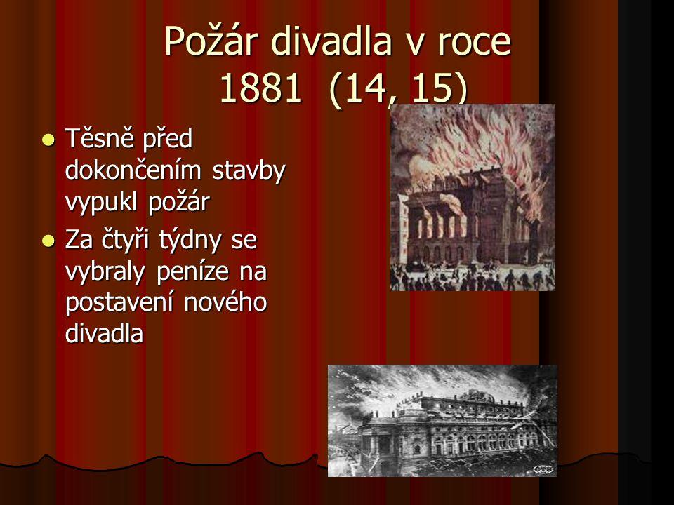 Požár divadla v roce 1881 (14, 15) Těsně před dokončením stavby vypukl požár Těsně před dokončením stavby vypukl požár Za čtyři týdny se vybraly peníz