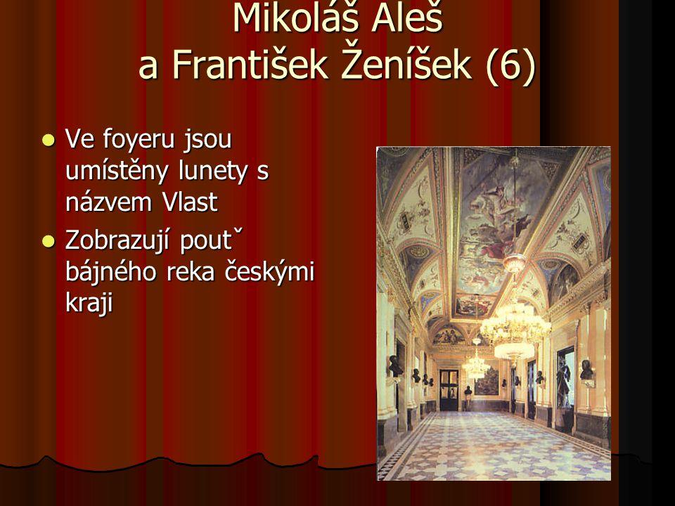 Mikoláš Aleš a František Ženíšek (6) Ve foyeru jsou umístěny lunety s názvem Vlast Ve foyeru jsou umístěny lunety s názvem Vlast Zobrazují poutˇ bájné