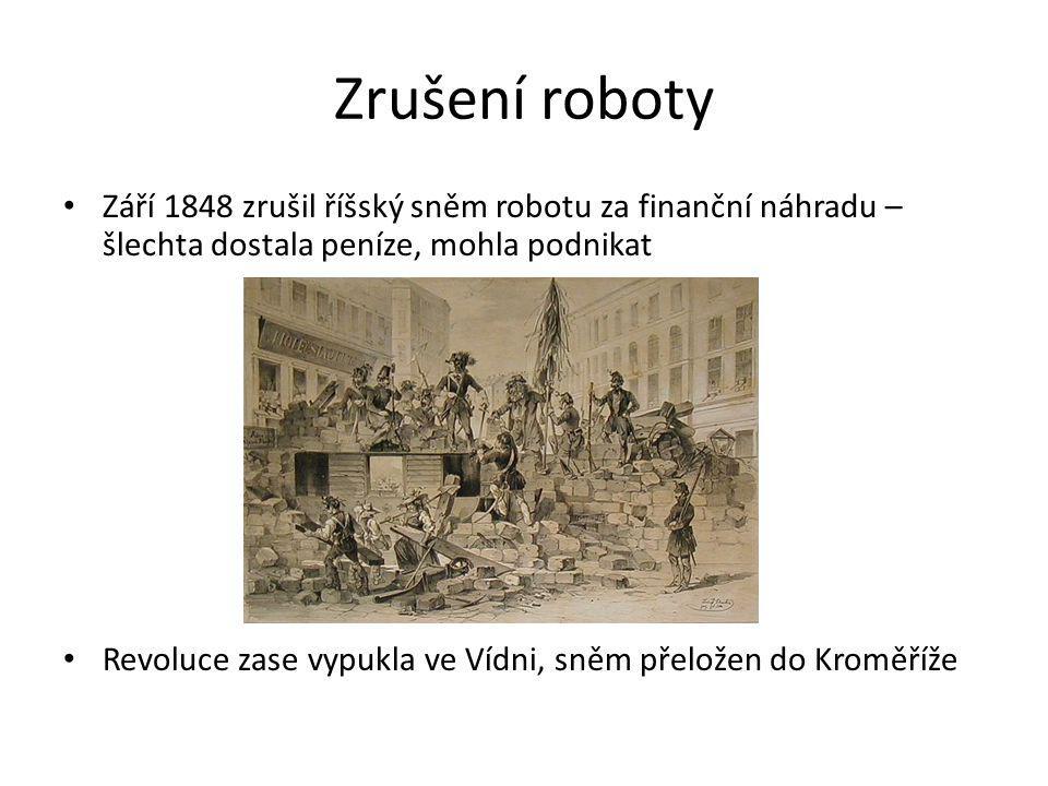 Zrušení roboty Září 1848 zrušil říšský sněm robotu za finanční náhradu – šlechta dostala peníze, mohla podnikat Revoluce zase vypukla ve Vídni, sněm přeložen do Kroměříže