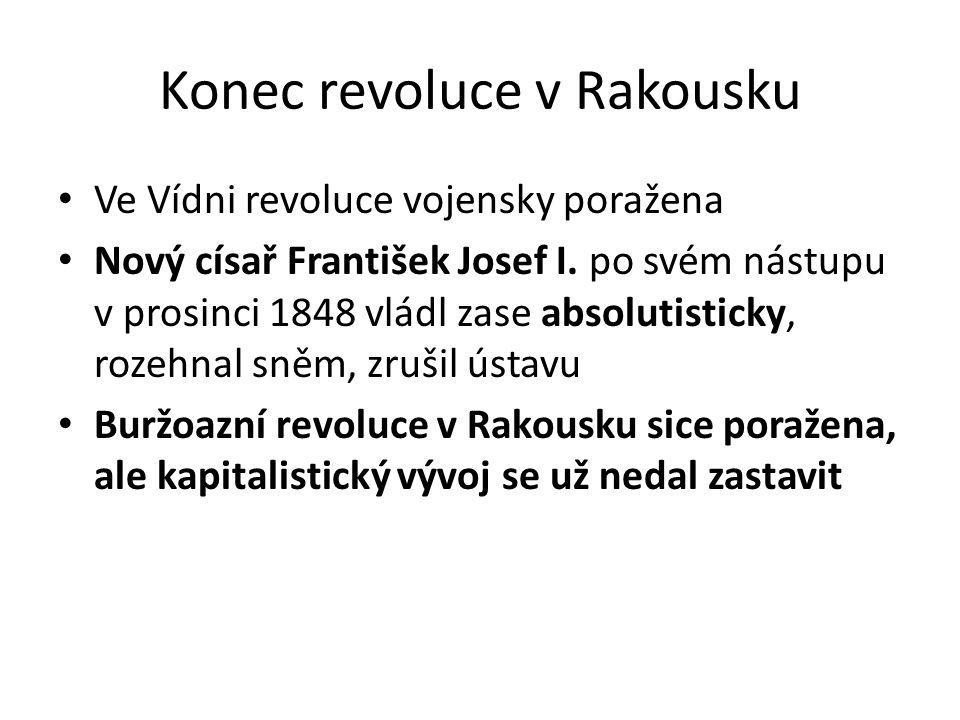 Konec revoluce v Rakousku Ve Vídni revoluce vojensky poražena Nový císař František Josef I. po svém nástupu v prosinci 1848 vládl zase absolutisticky,