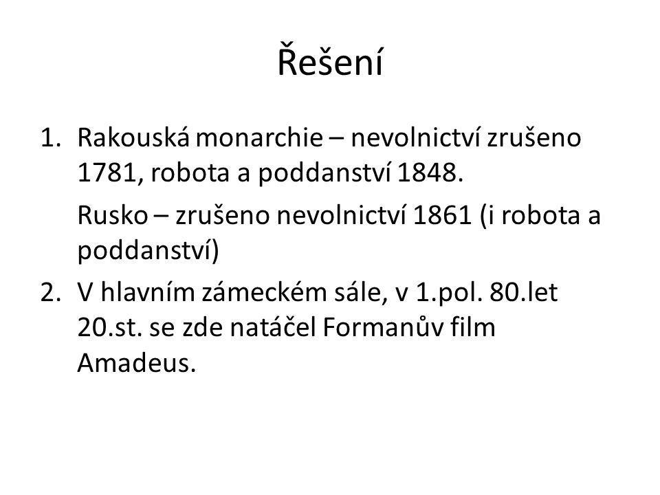 Řešení 1.Rakouská monarchie – nevolnictví zrušeno 1781, robota a poddanství 1848. Rusko – zrušeno nevolnictví 1861 (i robota a poddanství) 2.V hlavním