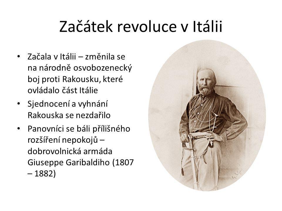 Začátek revoluce v Itálii Začala v Itálii – změnila se na národně osvobozenecký boj proti Rakousku, které ovládalo část Itálie Sjednocení a vyhnání Rakouska se nezdařilo Panovníci se báli přílišného rozšíření nepokojů – dobrovolnická armáda Giuseppe Garibaldiho (1807 – 1882)