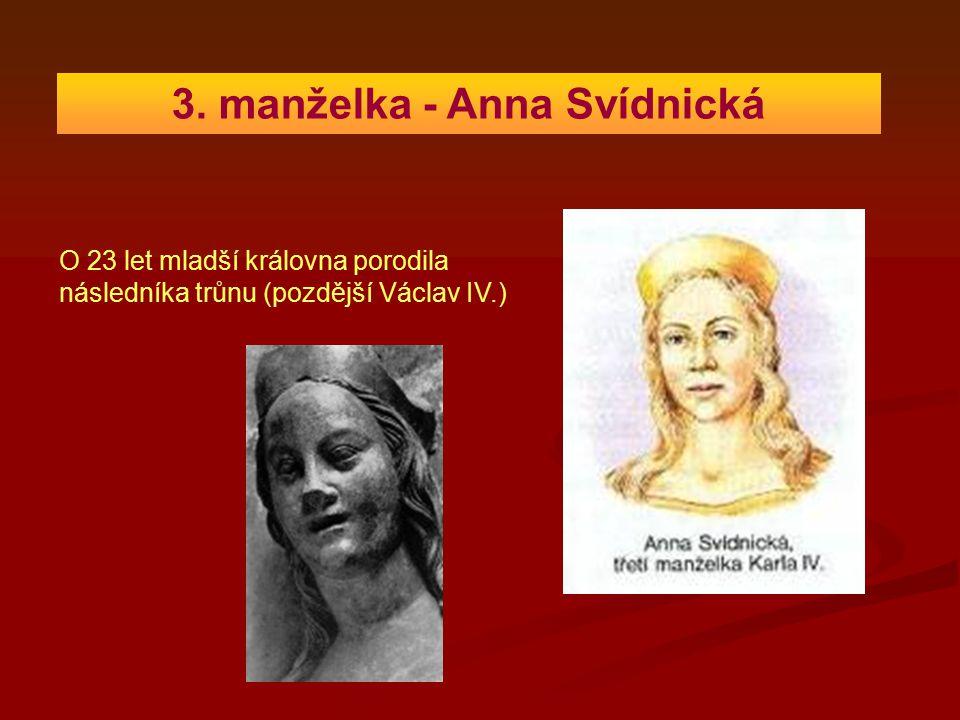 3. manželka - Anna Svídnická O 23 let mladší královna porodila následníka trůnu (pozdější Václav IV.)
