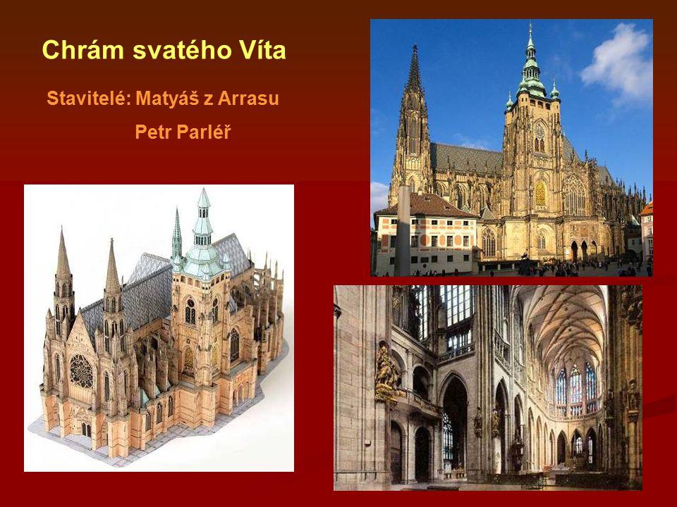 Chrám svatého Víta Stavitelé: Matyáš z Arrasu Petr Parléř