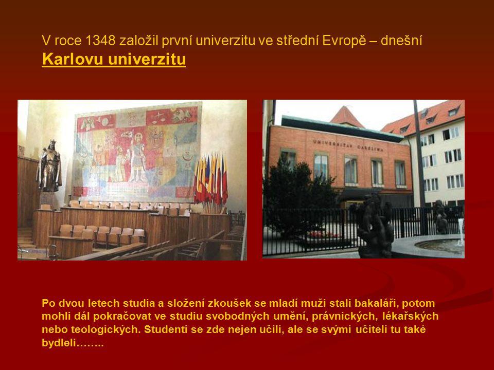 V roce 1348 založil první univerzitu ve střední Evropě – dnešní Karlovu univerzitu Po dvou letech studia a složení zkoušek se mladí muži stali bakalář