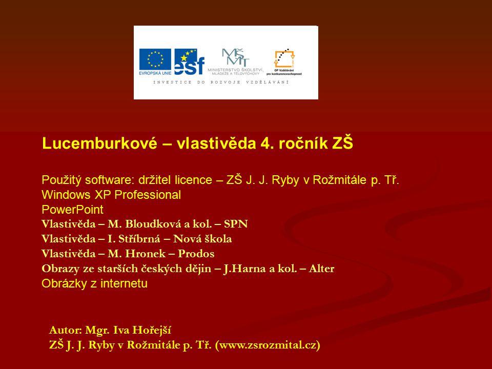Lucemburkové – vlastivěda 4. ročník ZŠ Použitý software: držitel licence – ZŠ J. J. Ryby v Rožmitále p. Tř. Windows XP Professional PowerPoint Vlastiv