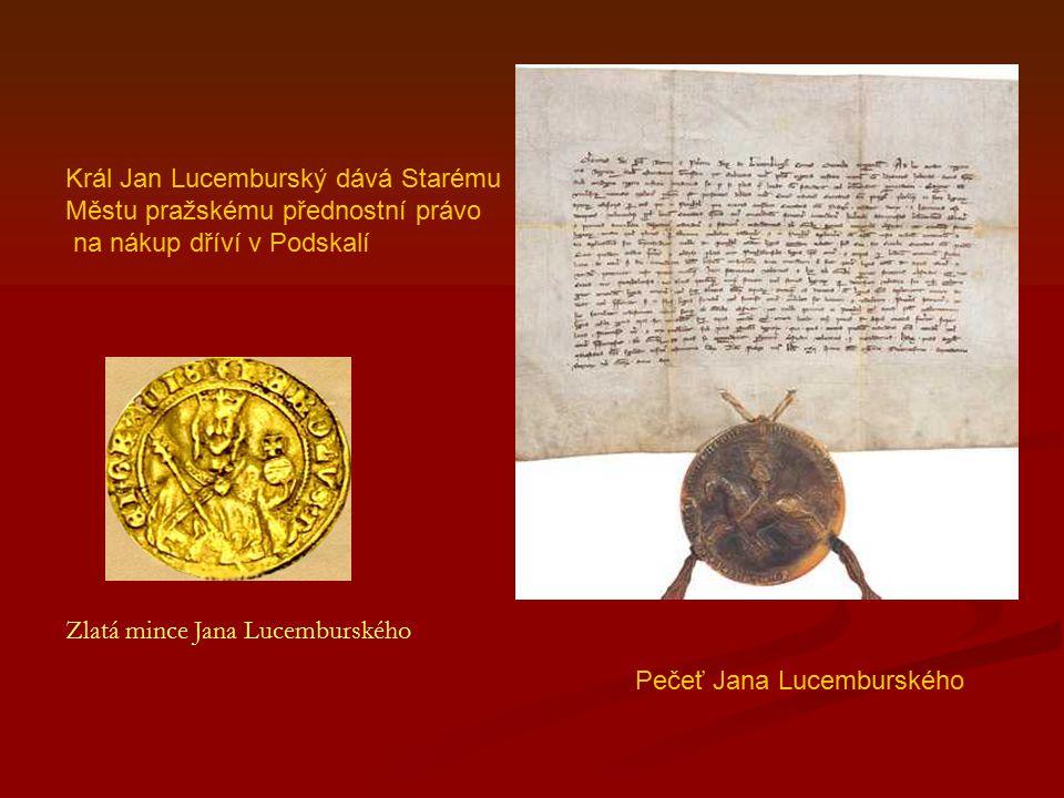 Král Jan Lucemburský dává Starému Městu pražskému přednostní právo na nákup dříví v Podskalí Pečeť Jana Lucemburského Zlatá mince Jana Lucemburského