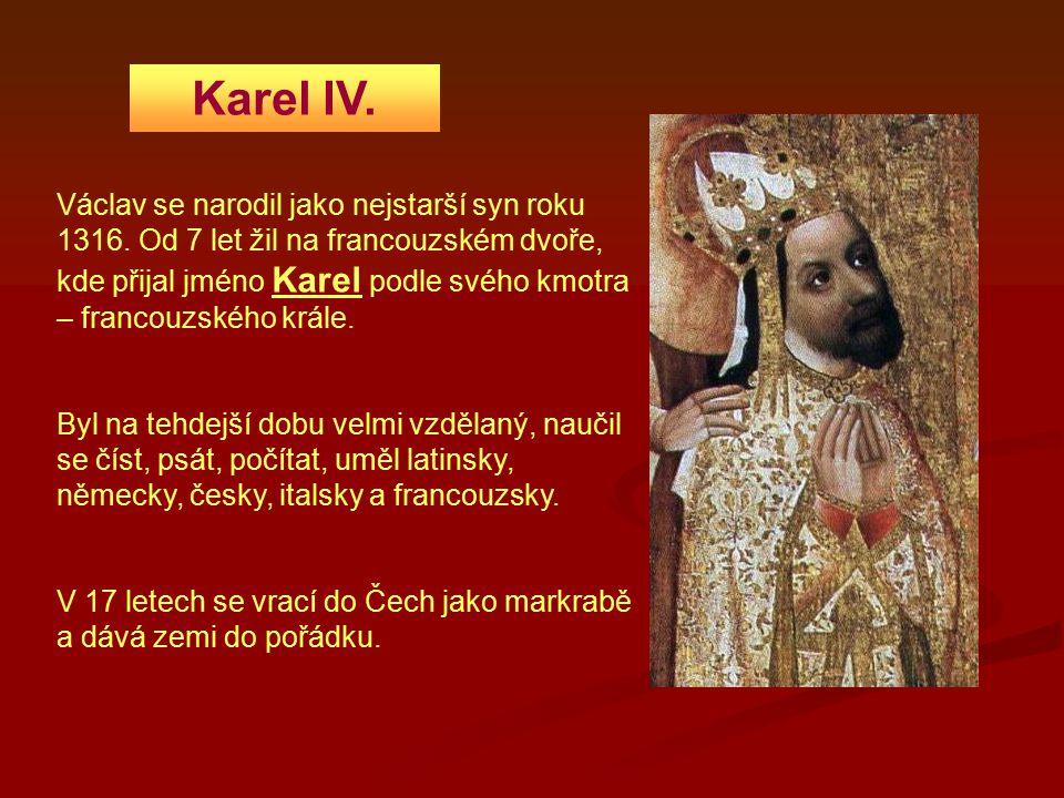 Karel IV. Václav se narodil jako nejstarší syn roku 1316. Od 7 let žil na francouzském dvoře, kde přijal jméno Karel podle svého kmotra – francouzskéh