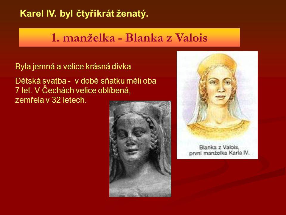 1. manželka - Blanka z Valois Byla jemná a velice krásná dívka. Dětská svatba - v době sňatku měli oba 7 let. V Čechách velice oblíbená, zemřela v 32