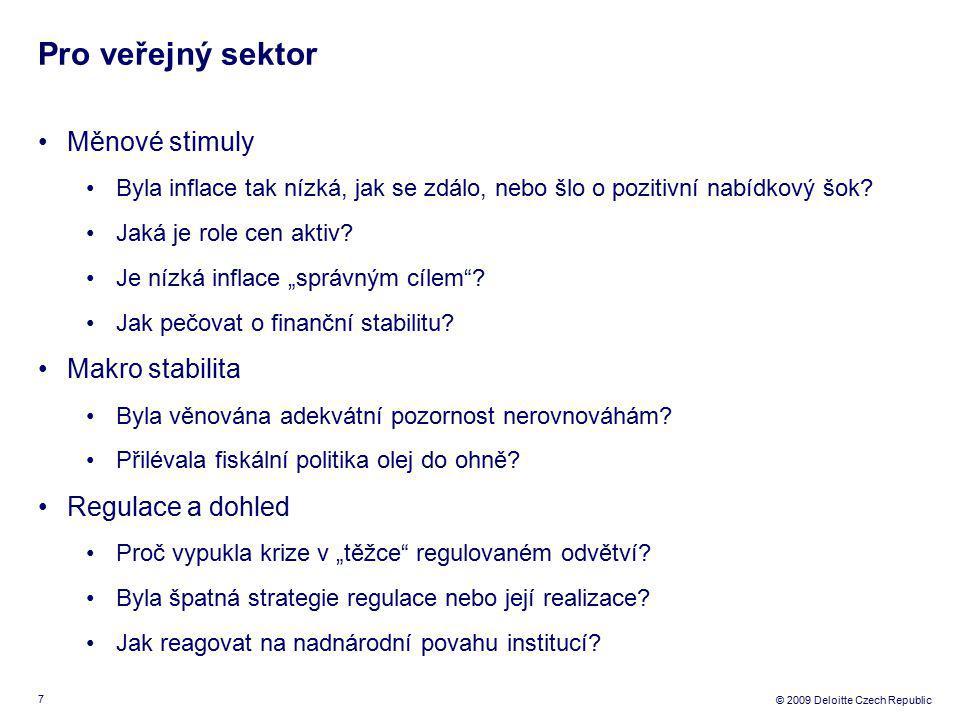 7 © 2009 Deloitte Czech Republic Pro veřejný sektor Měnové stimuly Byla inflace tak nízká, jak se zdálo, nebo šlo o pozitivní nabídkový šok.