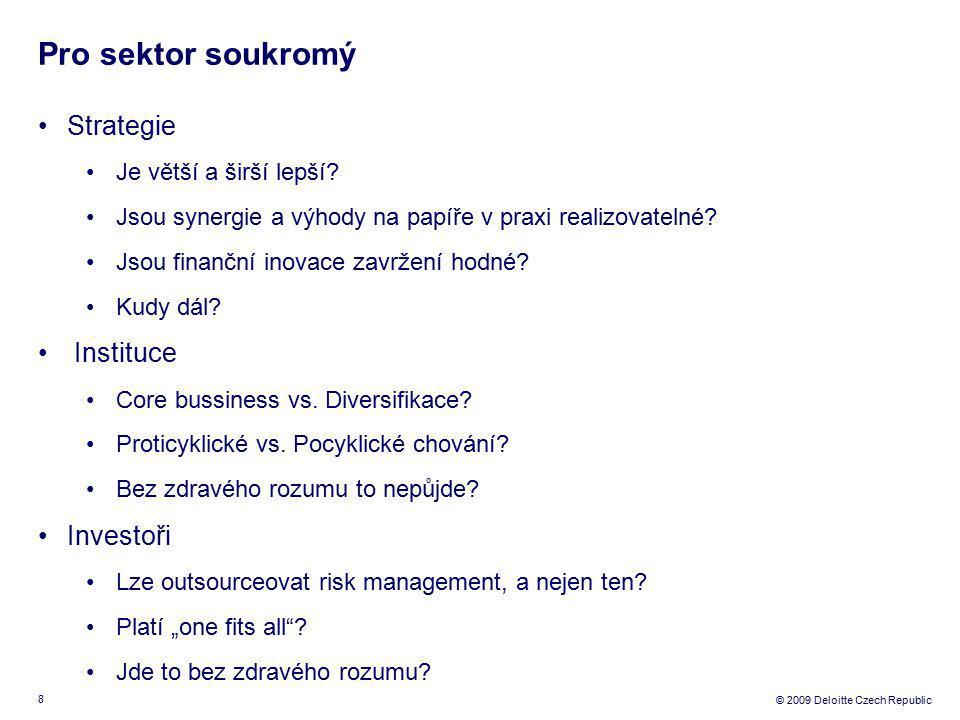8 © 2009 Deloitte Czech Republic Pro sektor soukromý Strategie Je větší a širší lepší.