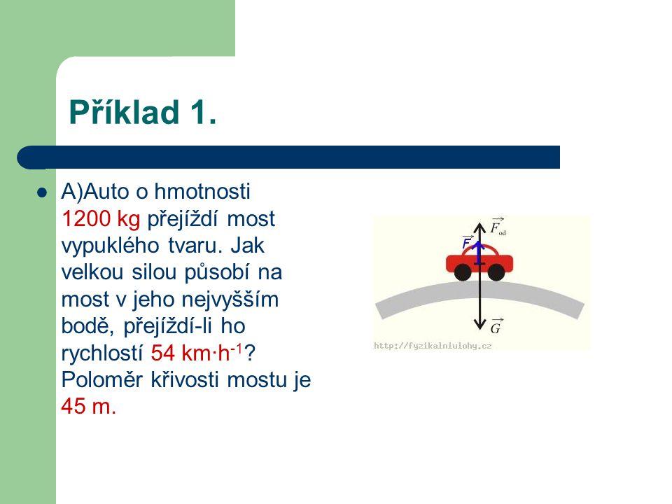 Příklad 1.A)Auto o hmotnosti 1200 kg přejíždí most vypuklého tvaru.
