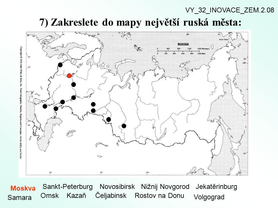 7) Zakreslete do mapy největší ruská města: Moskva Sankt-PeterburgNovosibirskNižnij NovgorodJekatěrinburg Samara OmskKazaňČeljabinskRostov na Donu Vol