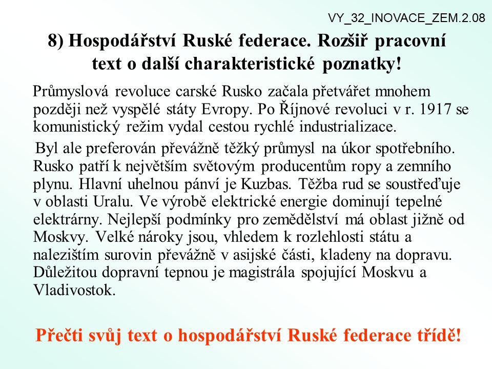 8) Hospodářství Ruské federace. Rozšiř pracovní text o další charakteristické poznatky! Průmyslová revoluce carské Rusko začala přetvářet mnohem pozdě