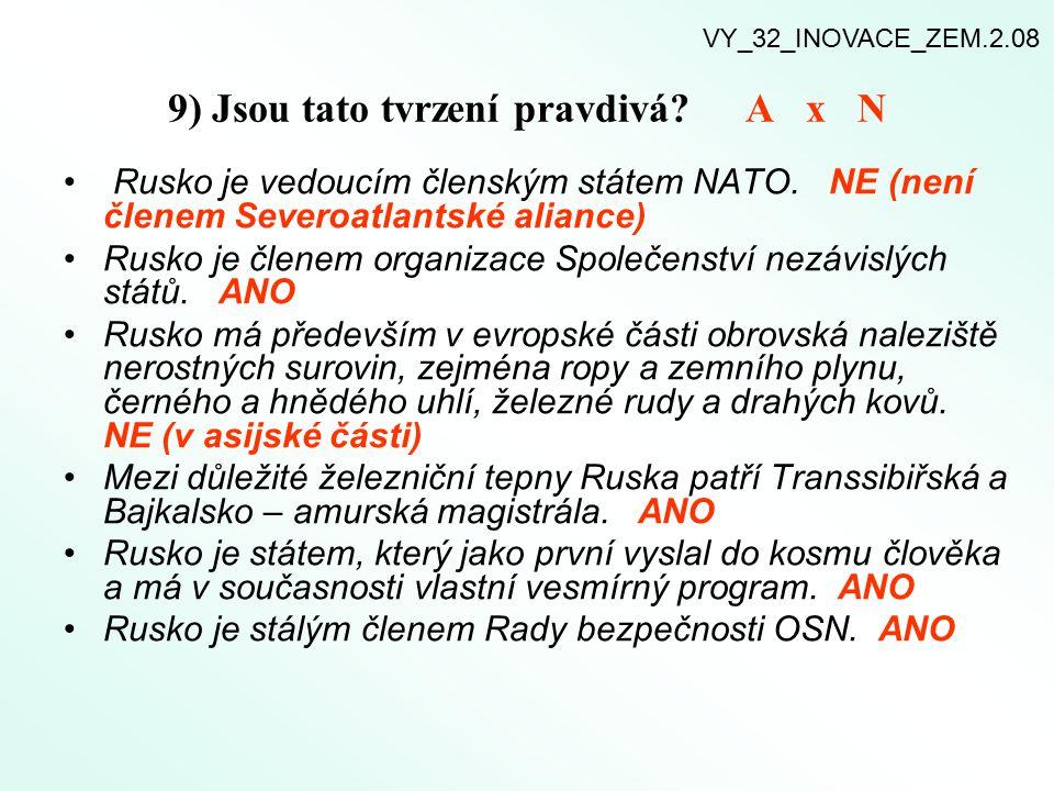 9) Jsou tato tvrzení pravdivá? A x N Rusko je vedoucím členským státem NATO. NE (není členem Severoatlantské aliance) Rusko je členem organizace Spole
