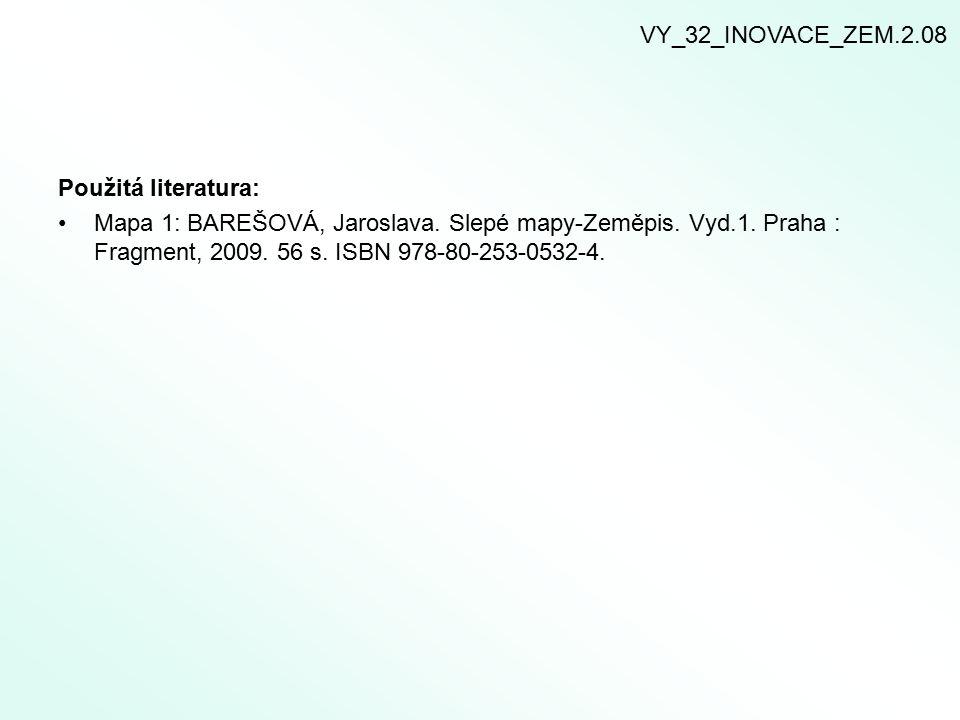 Použitá literatura: Mapa 1: BAREŠOVÁ, Jaroslava. Slepé mapy-Zeměpis. Vyd.1. Praha : Fragment, 2009. 56 s. ISBN 978-80-253-0532-4. VY_32_INOVACE_ZEM.2.