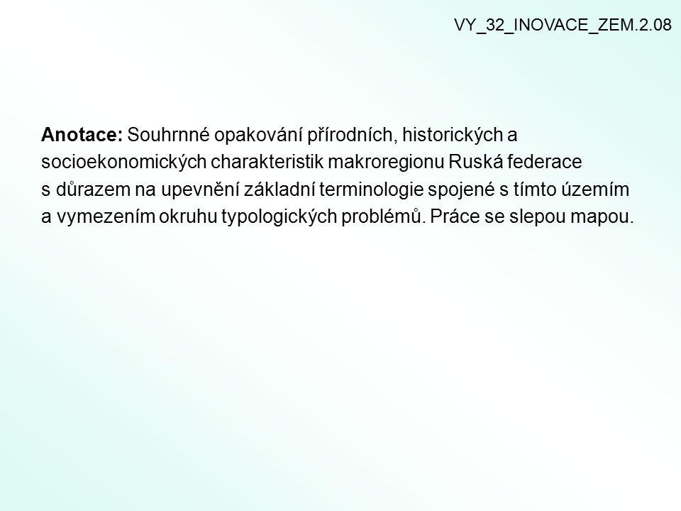 Anotace: Souhrnné opakování přírodních, historických a socioekonomických charakteristik makroregionu Ruská federace s důrazem na upevnění základní ter