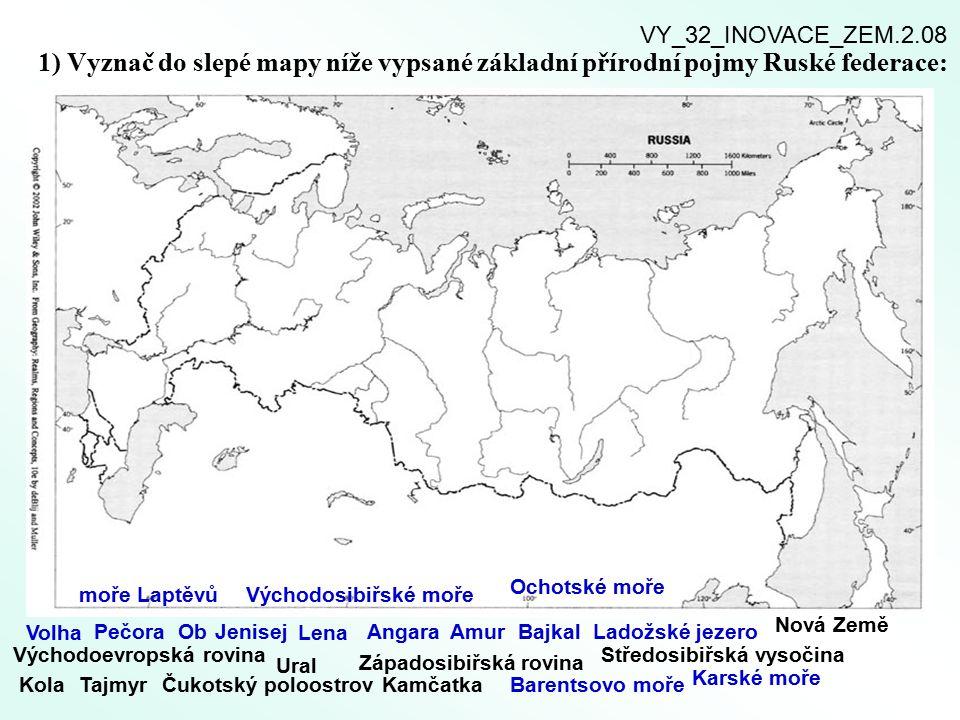 1) Vyznač do slepé mapy níže vypsané základní přírodní pojmy Ruské federace: Volha PečoraObJenisej Lena AngaraAmurBajkalLadožské jezero Východoevropsk