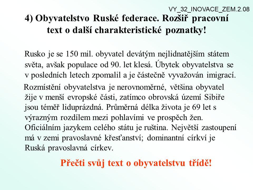 4) Obyvatelstvo Ruské federace. Rozšiř pracovní text o další charakteristické poznatky! Rusko je se 150 mil. obyvatel devátým nejlidnatějším státem sv