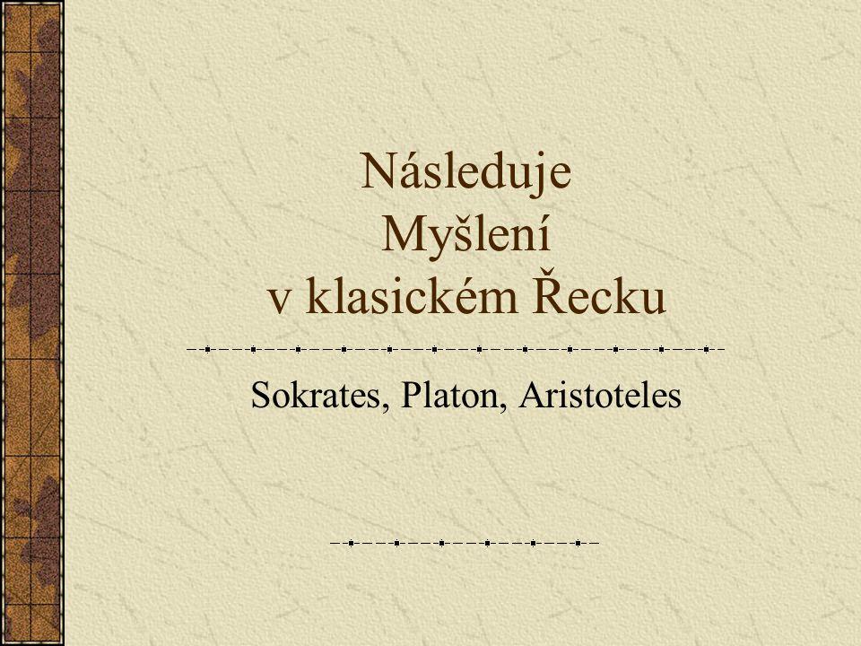 Následuje Myšlení v klasickém Řecku Sokrates, Platon, Aristoteles