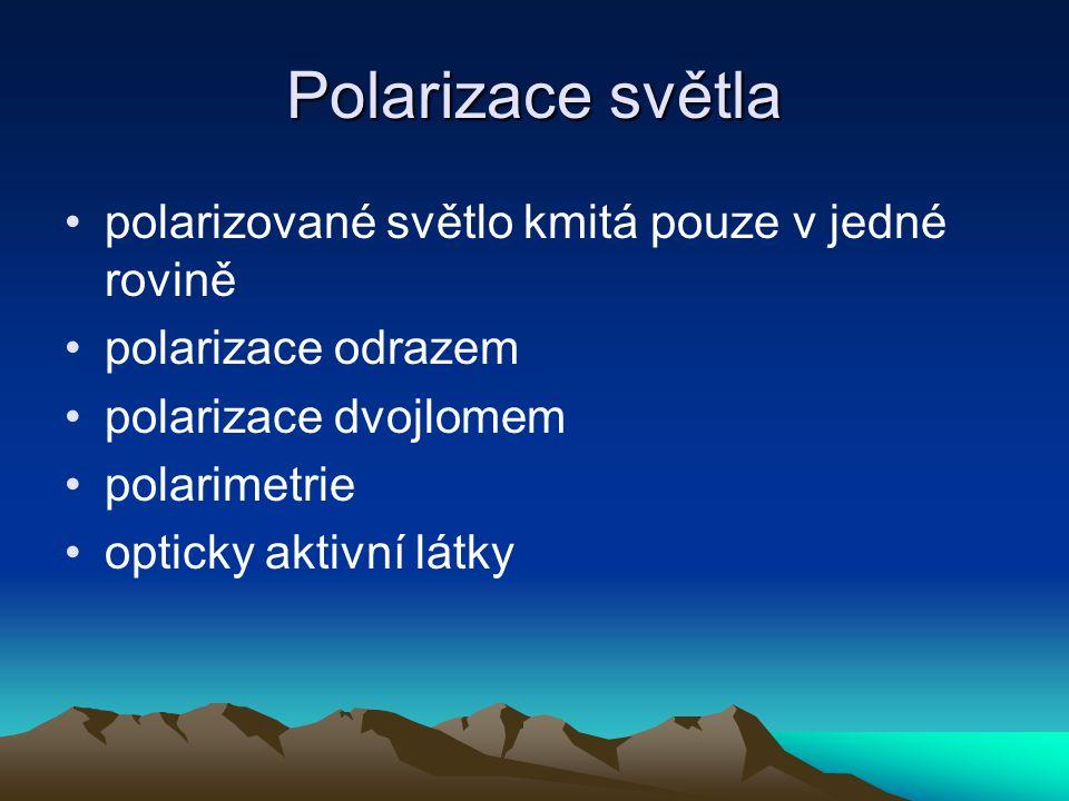 Polarizace světla polarizované světlo kmitá pouze v jedné rovině polarizace odrazem polarizace dvojlomem polarimetrie opticky aktivní látky
