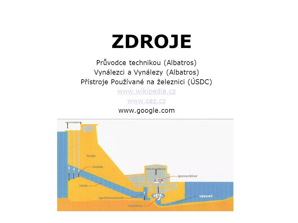 ZDROJE Průvodce technikou (Albatros) Vynálezci a Vynálezy (Albatros) Přístroje Používané na železnici (ÚSDC) www.wikipedia.cz www.cez.cz www.google.co
