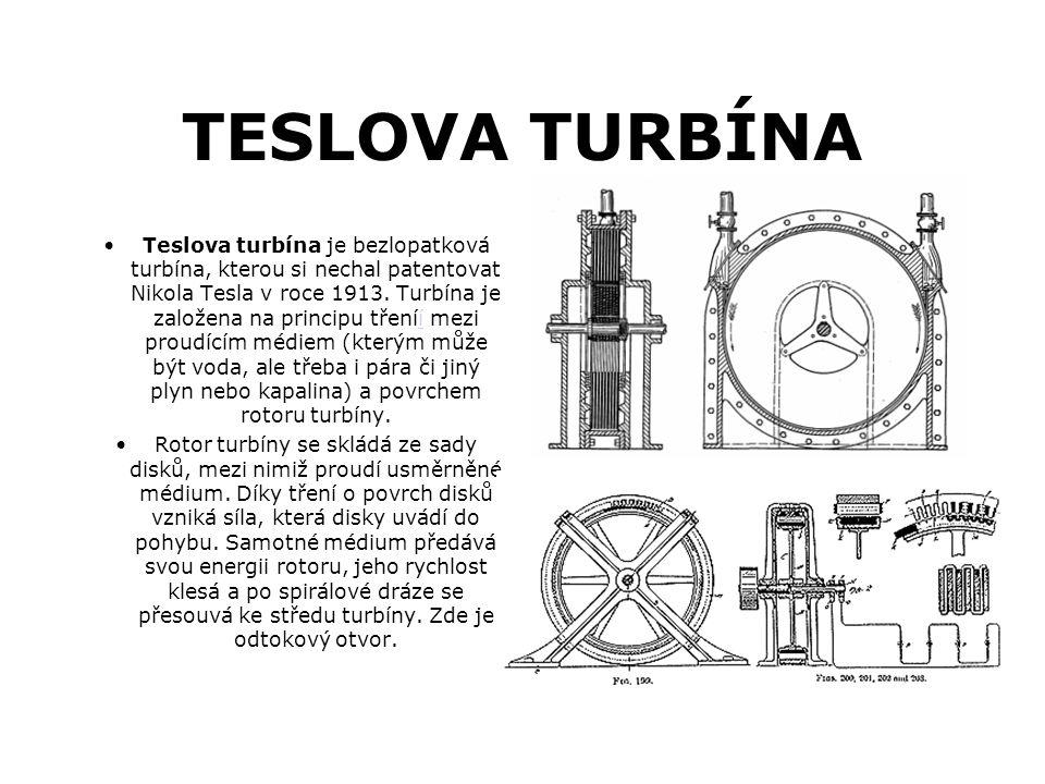 TESLOVA TURBÍNA Teslova turbína je bezlopatková turbína, kterou si nechal patentovat Nikola Tesla v roce 1913. Turbína je založena na principu třeníí