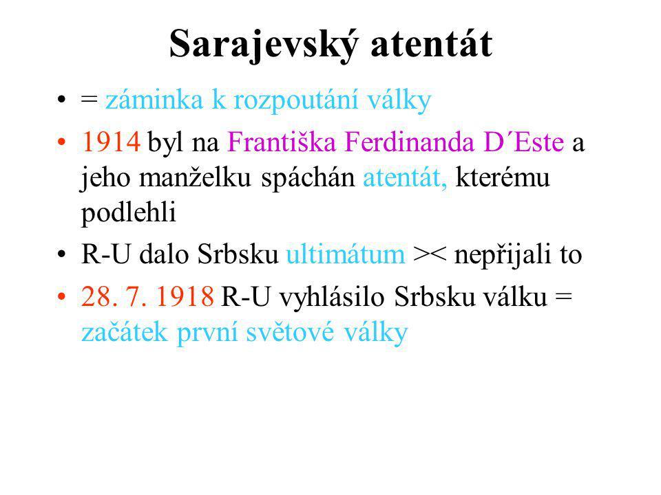Sarajevský atentát = záminka k rozpoutání války 1914 byl na Františka Ferdinanda D´Este a jeho manželku spáchán atentát, kterému podlehli R-U dalo Srbsku ultimátum >< nepřijali to 28.
