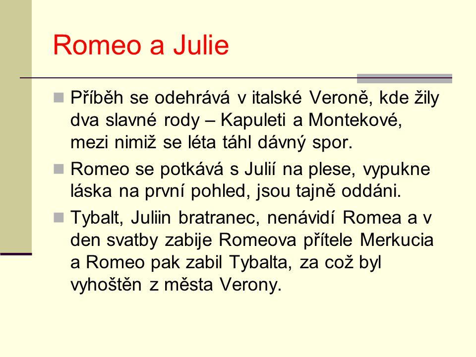 Romeo a Julie Příběh se odehrává v italské Veroně, kde žily dva slavné rody – Kapuleti a Montekové, mezi nimiž se léta táhl dávný spor. Romeo se potká