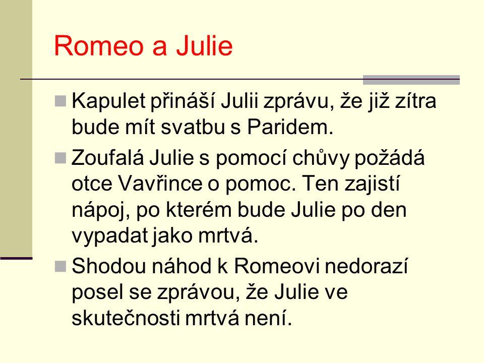 Romeo a Julie Kapulet přináší Julii zprávu, že již zítra bude mít svatbu s Paridem. Zoufalá Julie s pomocí chůvy požádá otce Vavřince o pomoc. Ten zaj