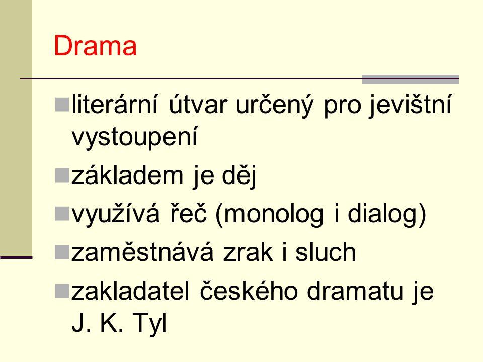 Drama literární útvar určený pro jevištní vystoupení základem je děj využívá řeč (monolog i dialog) zaměstnává zrak i sluch zakladatel českého dramatu