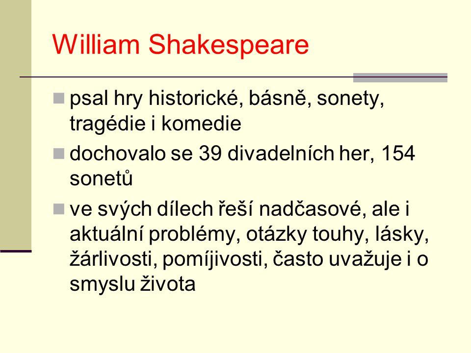 William Shakespeare psal hry historické, básně, sonety, tragédie i komedie dochovalo se 39 divadelních her, 154 sonetů ve svých dílech řeší nadčasové,