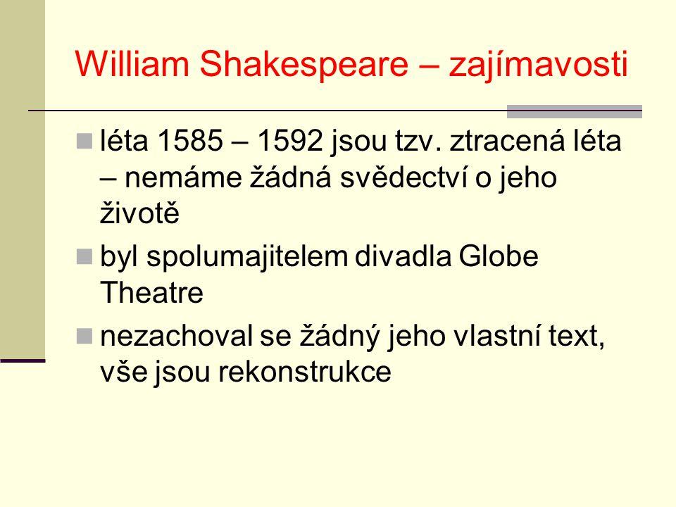 William Shakespeare – zajímavosti léta 1585 – 1592 jsou tzv. ztracená léta – nemáme žádná svědectví o jeho životě byl spolumajitelem divadla Globe The