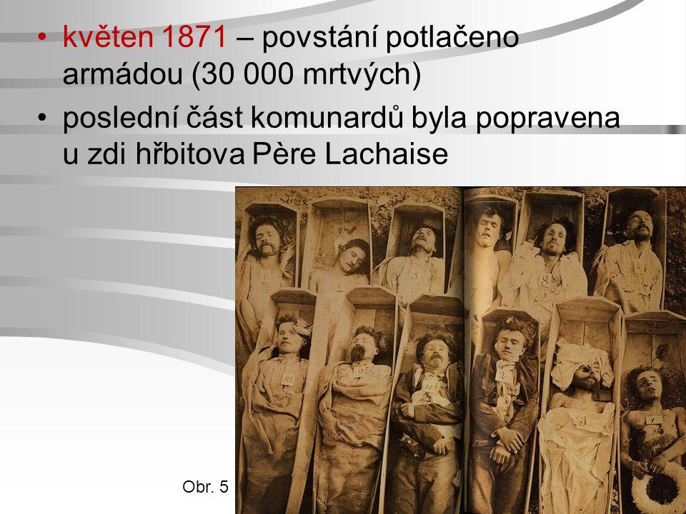 květen 1871 – povstání potlačeno armádou (30 000 mrtvých) poslední část komunardů byla popravena u zdi hřbitova Père Lachaise Obr. 5