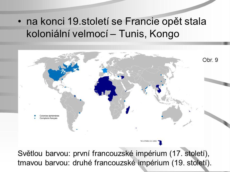 na konci 19.století se Francie opět stala koloniální velmocí – Tunis, Kongo Světlou barvou: první francouzské impérium (17. století), tmavou barvou: d