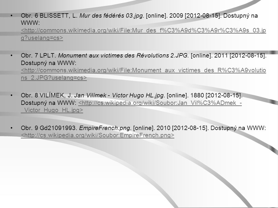 Obr. 6 BLISSETT, L. Mur des fédérés 03.jpg. [online]. 2009 [2012-08-15]. Dostupný na WWW: <http://commons.wikimedia.org/wiki/File:Mur_des_f%C3%A9d%C3%