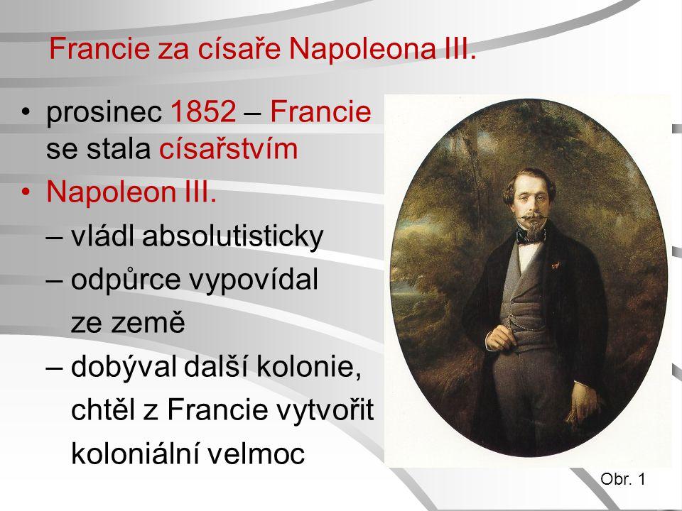 Francie za císaře Napoleona III. prosinec 1852 – Francie se stala císařstvím Napoleon III. – vládl absolutisticky – odpůrce vypovídal ze země – dobýva