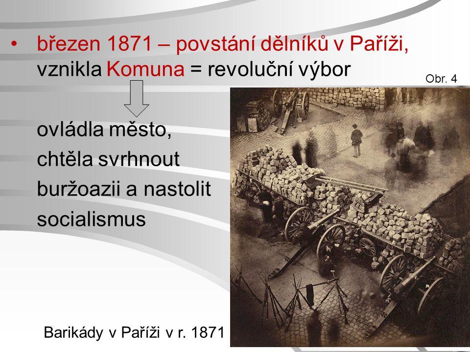 březen 1871 – povstání dělníků v Paříži, vznikla Komuna = revoluční výbor ovládla město, chtěla svrhnout buržoazii a nastolit socialismus Barikády v P