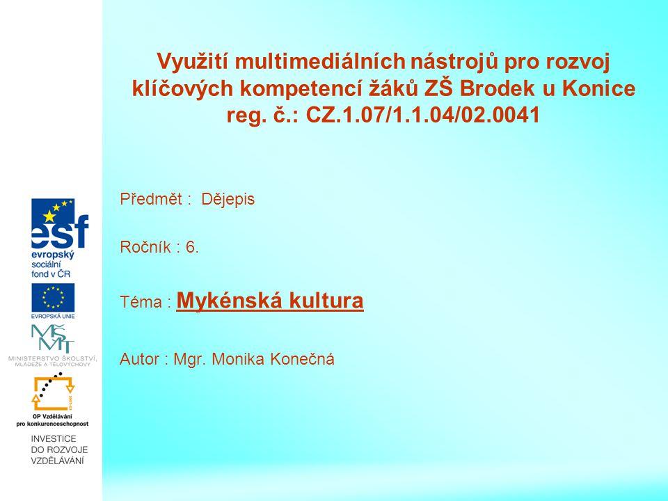 Využití multimediálních nástrojů pro rozvoj klíčových kompetencí žáků ZŠ Brodek u Konice reg. č.: CZ.1.07/1.1.04/02.0041 Předmět : Dějepis Ročník : 6.