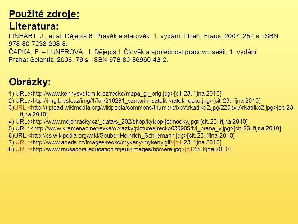 Použité zdroje: Literatura: LINHART, J., at al. Dějepis 6: Pravěk a starověk. 1. vydání. Plzeň: Fraus, 2007. 252 s. ISBN 978-80-7238-208-8. ČAPKA, F.