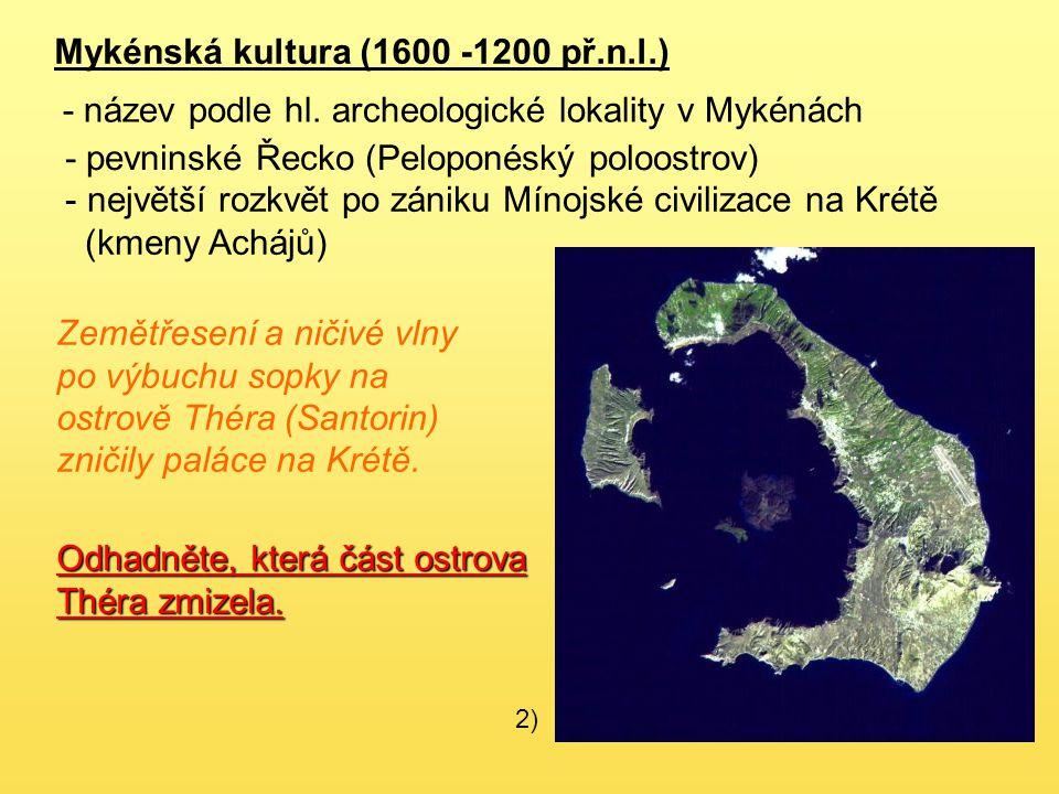 2) Mykénská kultura (1600 -1200 př.n.l.) - název podle hl. archeologické lokality v Mykénách - pevninské Řecko (Peloponéský poloostrov) - největší roz