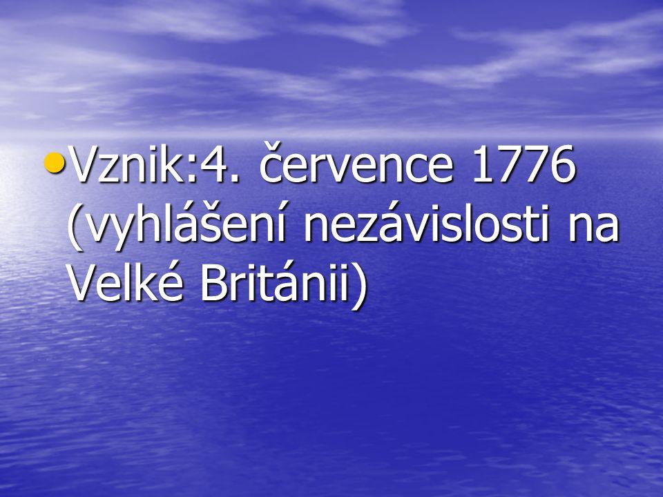Vznik:4.července 1776 (vyhlášení nezávislosti na Velké Británii) Vznik:4.